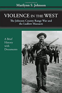 Violence In The West: The Johnson County Range War And The Ludlow Massacre-A Brief History With Documents