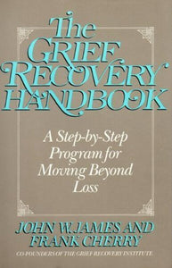 The Grief Recovery Handbook: A Step-By-Step Program For Moving Beyond Loss