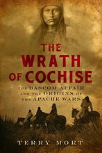 Load image into Gallery viewer, The Wrath Of Cochise: The Bascom Affair And The Origins Of The Apache Wars