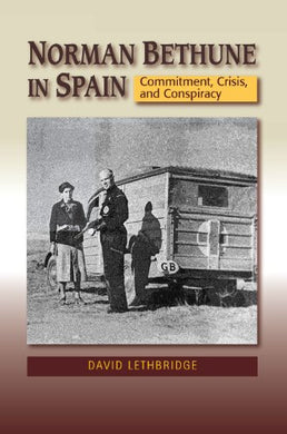 Norman Bethune In Spain: Commitment, Crisis, And Conspiracy (Canada Blanch / Sussex Academic Studies On Contemporary Spain)