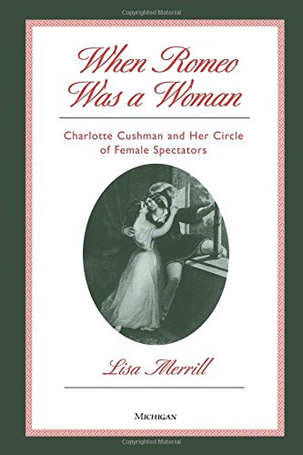 When Romeo Was A Woman: Charlotte Cushman And Her Circle Of Female Spectators (Triangulations: Lesbian/Gay/Queer Theater/Drama/Performance)