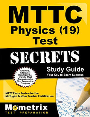 Mttc Physics (19) Test Secrets Study Guide: Mttc Exam Review For The Michigan Test For Teacher Certification