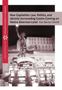 New Capitalists: Law, Politics, And Identity Surrounding Casino Gaming On Native American Land (Case Studies On Contemporary Social Issues)