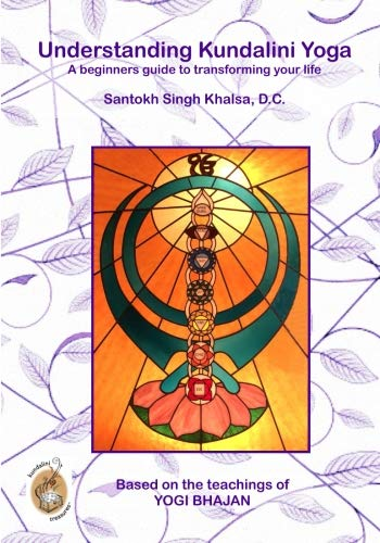 Understanding Kundalini Yoga: A Beginners Guide To Transforming Your Life