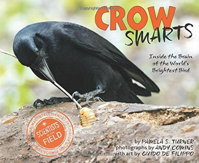 Crow Smarts: Inside The Brain Of The World'S Brightest Bird (Scientists In The Field Series)