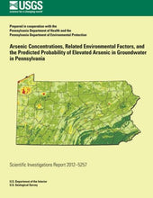 Load image into Gallery viewer, Arsenic Concentrations, Related Environmental Factors, And The Predicted Probability Of Elevated Arsenic In Groundwater In Pennsylvania