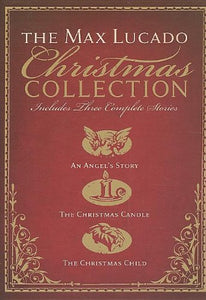 The Max Lucado Christmas Collection: An Angel'S Story / The Christmas Candle / The Christmas Child