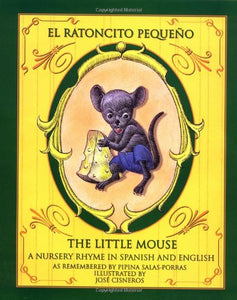 El Ratoncito Pequeno / The Little Mouse : A Nursery Rhyme In Spanish And English
