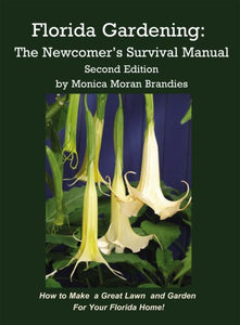 Florida Gardening: The Newcomer'S Survival Manual, Second Edition