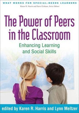 The Power Of Peers In The Classroom: Enhancing Learning And Social Skills (What Works For Special-Needs Learners)