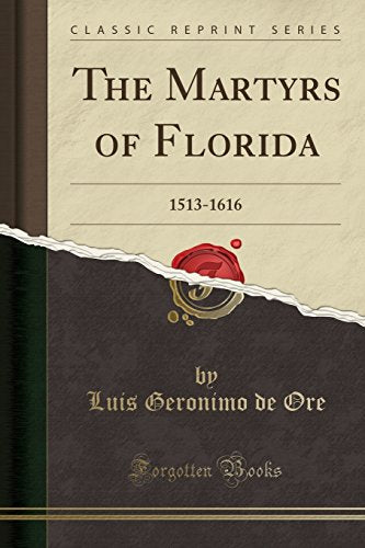 The Martyrs Of Florida: 1513-1616 (Classic Reprint)