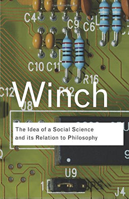 The Idea Of A Social Science And Its Relation To Philosophy (Routledge Classics) (Volume 47)