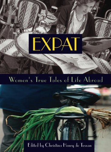 Expat: Women'S True Tales Of Life Abroad (Adventura Books)