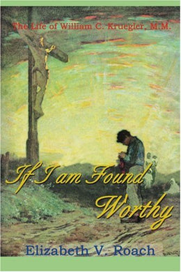 If I Am Found Worthy: The Life Of Willam C. Kruegler, M.M.