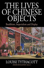 Load image into Gallery viewer, The Lives Of Chinese Objects: Buddhism, Imperialism And Display (Museums And Collections)