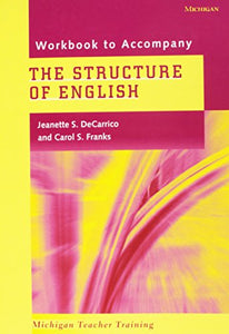 Workbook To Accompany The Structure Of English (Michigan Teacher Training.)