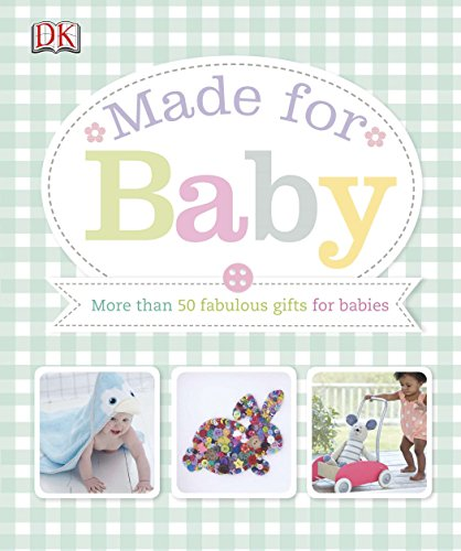 Made For Baby: More Than 50 Fabulous Gifts For Babies
