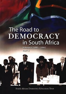 The Road To Democracy In South Africa: Volume 6 (1990-1996), Parts 1 & 2 (The Road To Democracy Series)