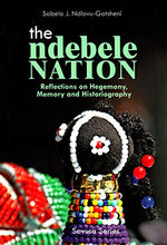 Load image into Gallery viewer, The Ndebele Nation: Reflections On Hegemony, Memory And Historiography (Savusa Series)