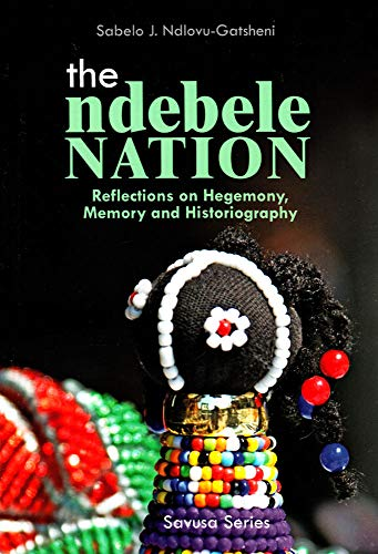 The Ndebele Nation: Reflections On Hegemony, Memory And Historiography (Savusa Series)