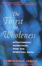 Load image into Gallery viewer, The Thirst For Wholeness: Attachment, Addiction, And The Spiritual Path