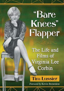 Bare Knees Flapper: The Life And Films Of Virginia Lee Corbin