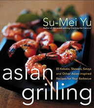 Load image into Gallery viewer, Asian Grilling: 85 Satay, Kebabs, Skewers And Other Asian-Inspired Recipes For Your Barbecue