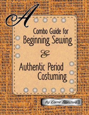 A Combo Guide For Beginning Sewing And Authentic Period Costuming