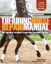 Load image into Gallery viewer, The Riding Horse Repair Manual: Not The Horse You Want? Create Him From What You Have