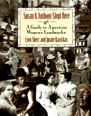 Susan B. Anthony Slept Here: A Guide To American Women'S Landmarks