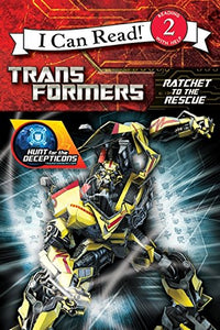 Transformers: Hunt For The Decepticons: Ratchet To The Rescue (Transformers: Hunt For The Decepticons: I Can Read!, Level 2)