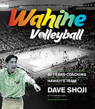 Load image into Gallery viewer, Wahine Volleyball: 40 Years Coaching Hawaii'S Team