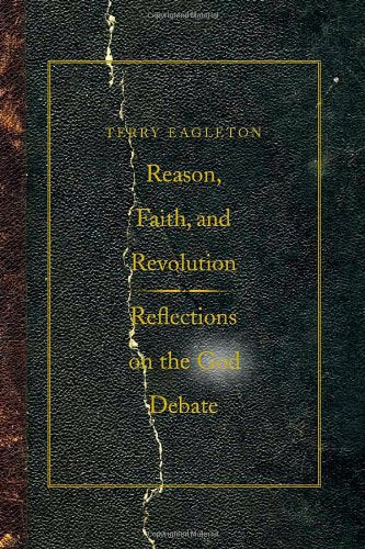 Reason, Faith, And Revolution: Reflections On The God Debate (The Terry Lectures Series)