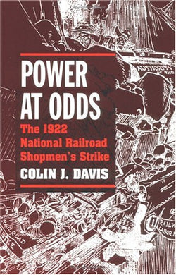 Power At Odds: The 1922 National Railroad Shopmen'S Strike (Working Class In American History)