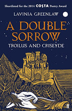 Load image into Gallery viewer, A Double Sorrow: Troilus And Criseyde