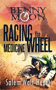 Benny Moon: Racing The Medicine Wheel