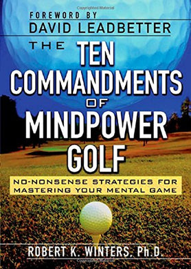 The Ten Commandments Of Mindpower Golf: No-Nonsense Strategies For Mastering Your Mental Game