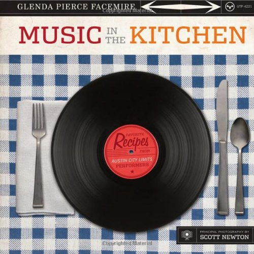 Music In The Kitchen: Favorite Recipes From Austin City Limits Performers (Jack & Doris Smothers Series In Texas History, Life, And Culture)
