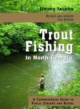 Load image into Gallery viewer, Trout Fishing In North Georgia: A Comprehensive Guide To Public Lakes, Reservoirs, And Rivers