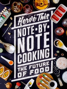 Note-By-Note Cooking: The Future Of Food (Arts And Traditions Of The Table: Perspectives On Culinary History)