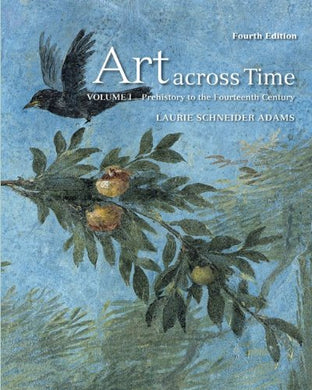 Art Across Time, Vol. 1: Prehistory To The Fourteenth Century, 4Th Edition