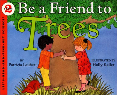 Be A Friend To Trees (Let'S-Read-And-Find-Out Science, Stage 2)