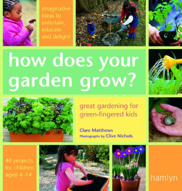 How Does Your Garden Grow?: Great Gardening For Green-Fingered Kids (Hamlyn Gardening)