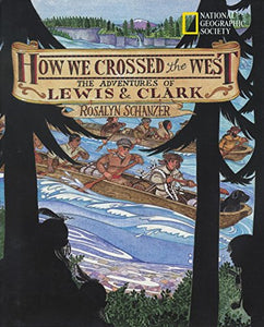 How We Crossed The West: The Adventures Of Lewis And Clark