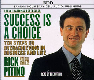 Success Is A Choice: 10 Steps To Overachieving In Business And Life