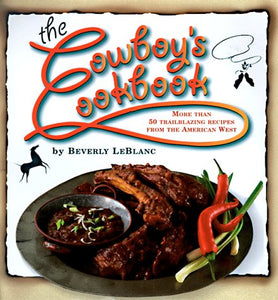 The Cowboy'S Cookbook: More Than 50 Trailblazing Recipes From The American West