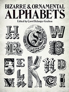 Bizarre And Ornamental Alphabets (Lettering, Calligraphy, Typography)