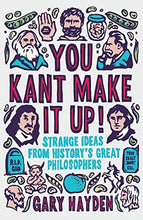 Load image into Gallery viewer, You Kant Make It Up!: Strange Ideas From History'S Great Philosophers