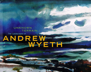 Unknown Terrain: The Landscapes Of Andrew Wyeth (A Whitney Museum Of American Art Book)