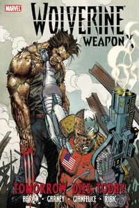 Wolverine: Weapon X, Vol. 3: Tomorrow Dies Today